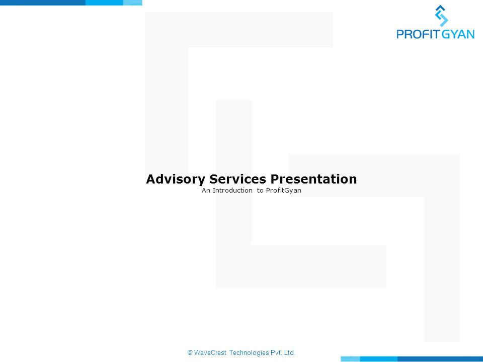 © WaveCrest Technologies Pvt. Ltd. Advisory Services Presentation An Introduction to ProfitGyan