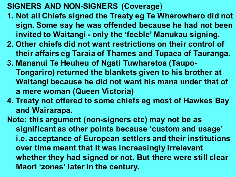 SIGNERS AND NON-SIGNERS (Coverage) 1.Not all Chiefs signed the Treaty eg Te Wherowhero did not sign.