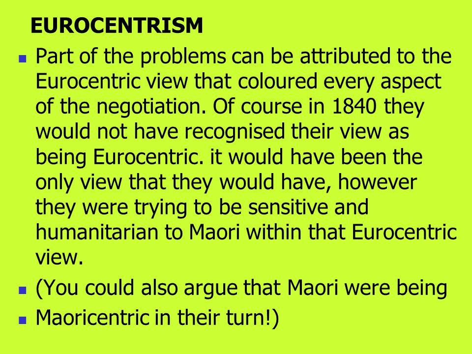 EUROCENTRISM Part of the problems can be attributed to the Eurocentric view that coloured every aspect of the negotiation.