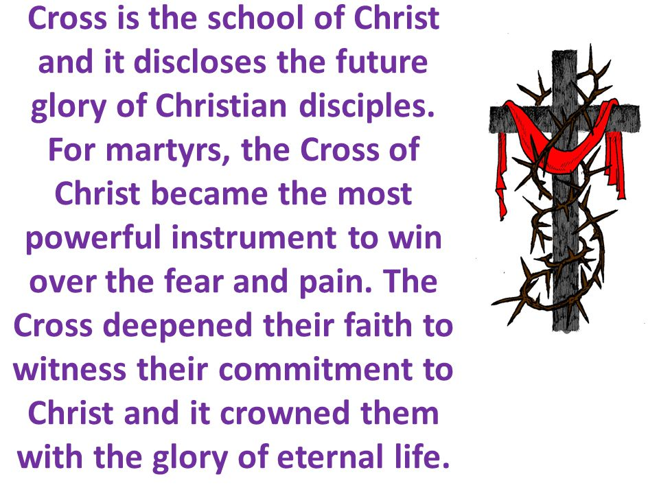 Cross is the school of Christ and it discloses the future glory of Christian disciples.