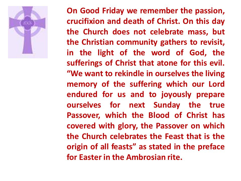 On Good Friday we remember the passion, crucifixion and death of Christ.