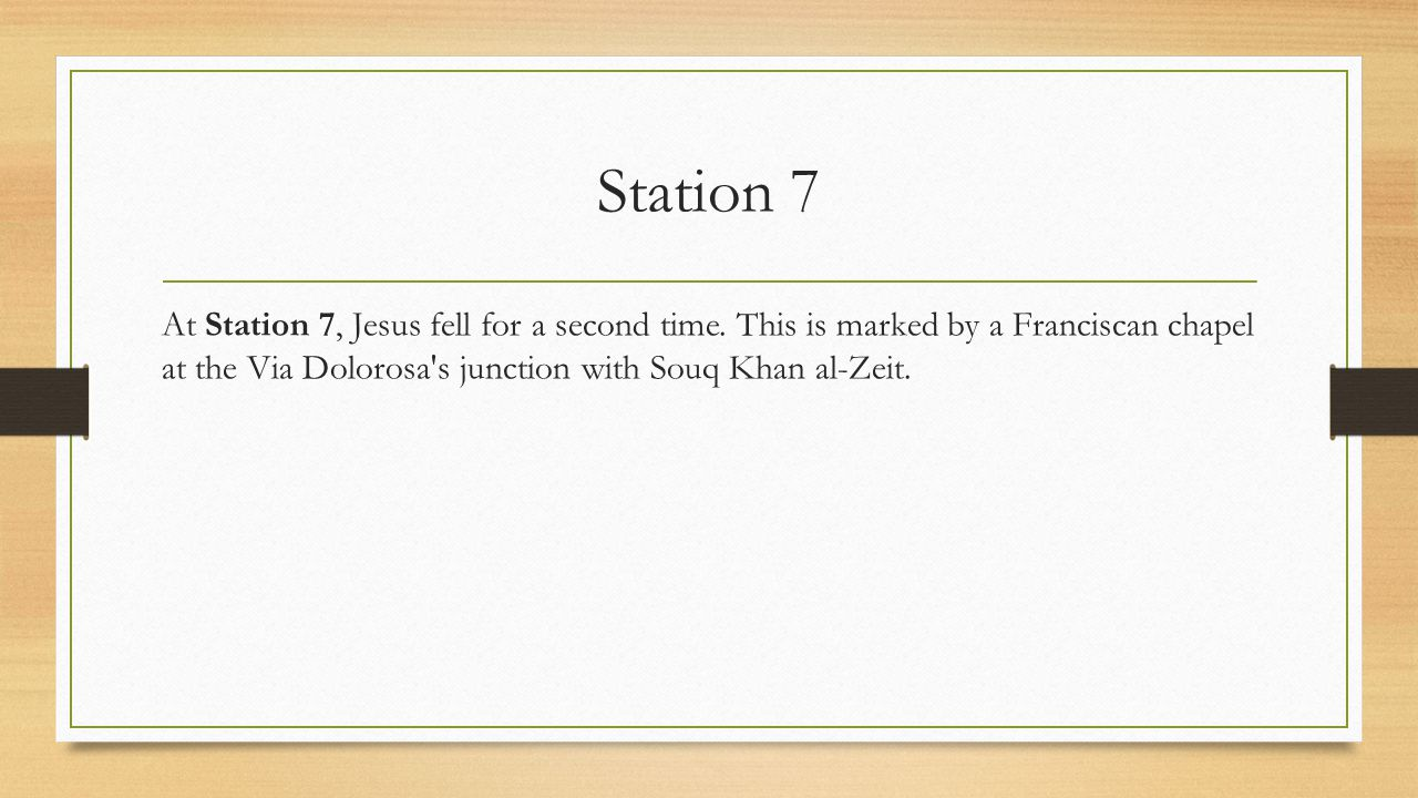 Station 7 At Station 7, Jesus fell for a second time.