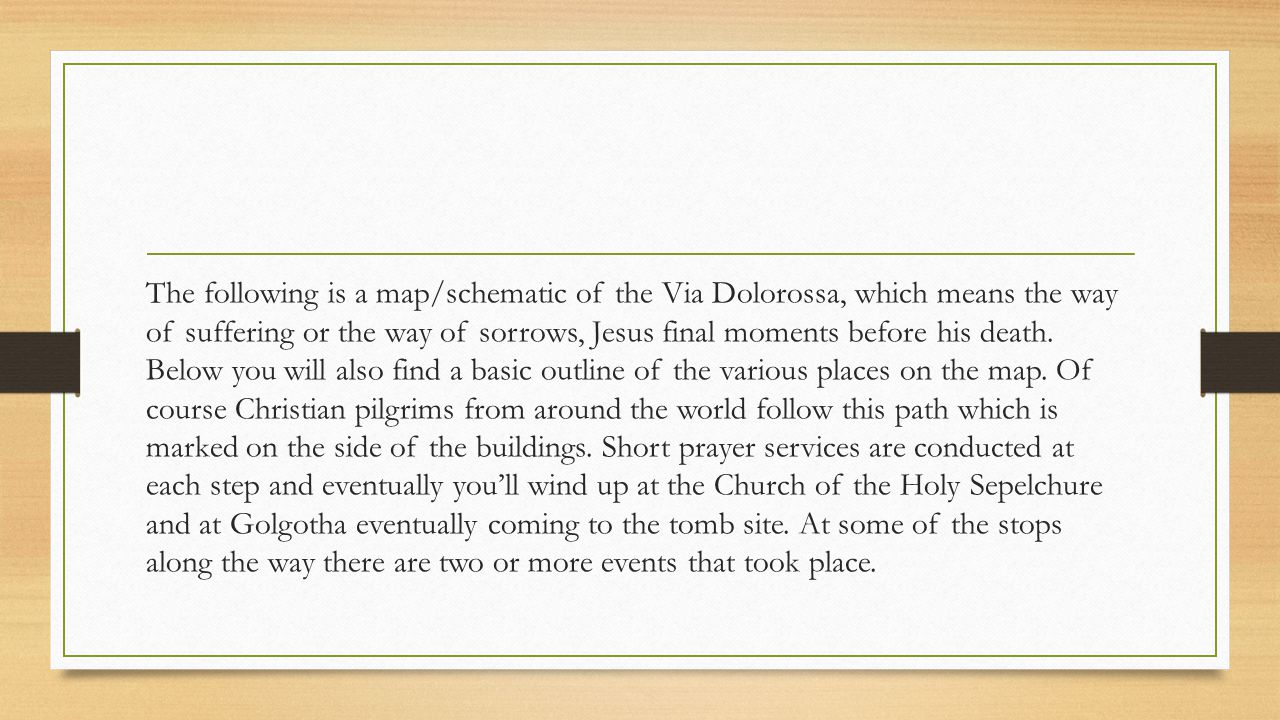 The following is a map/schematic of the Via Dolorossa, which means the way of suffering or the way of sorrows, Jesus final moments before his death.