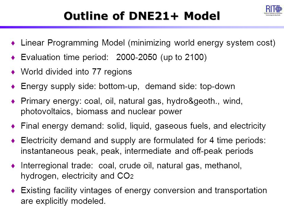 Outline of DNE21+ Model  Linear Programming Model (minimizing world energy system cost)  Evaluation time period: 2000-2050 (up to 2100)  World divi