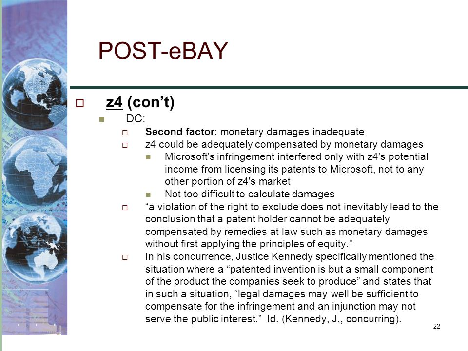 22 POST-eBAY  z4 (con't) DC:  Second factor: monetary damages inadequate  z4 could be adequately compensated by monetary damages Microsoft's infrin
