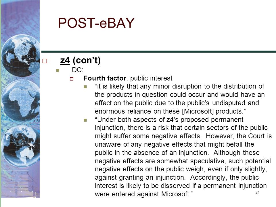 """24 POST-eBAY  z4 (con't) DC:  Fourth factor: public interest """"it is likely that any minor disruption to the distribution of the products in question"""