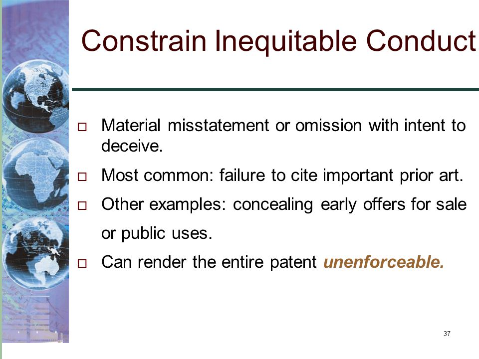 37 Constrain Inequitable Conduct  Material misstatement or omission with intent to deceive.