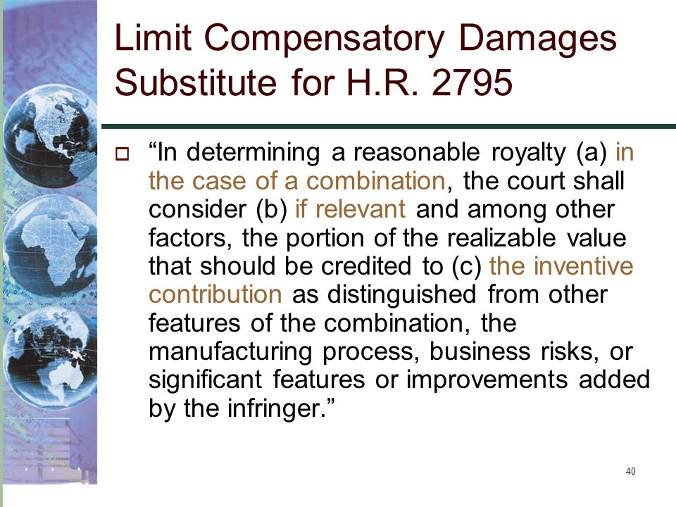 """40 Limit Compensatory Damages Substitute for H.R. 2795  """"In determining a reasonable royalty (a) in the case of a combination, the court shall consid"""