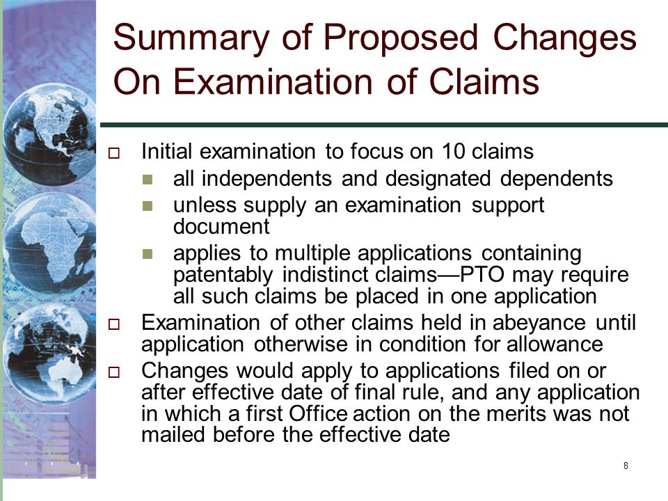 8 Summary of Proposed Changes On Examination of Claims  Initial examination to focus on 10 claims all independents and designated dependents unless s