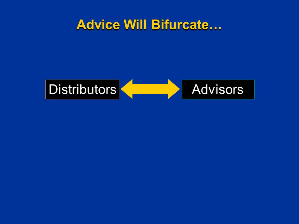 Advice Will Bifurcate… Distributors Advisors
