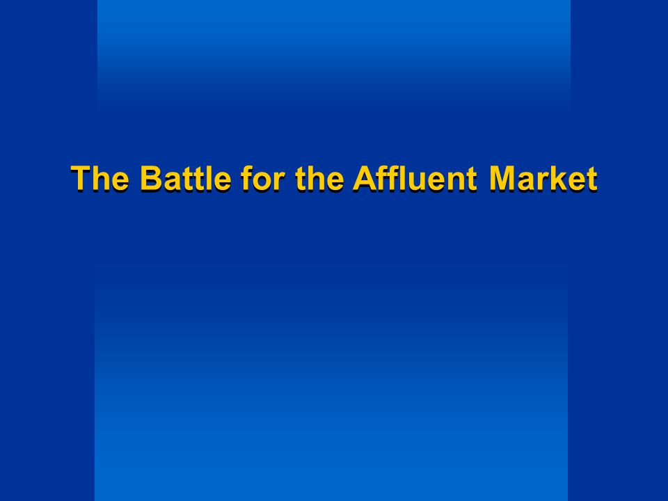 The Battle for the Affluent Market The Battle for the Affluent Market
