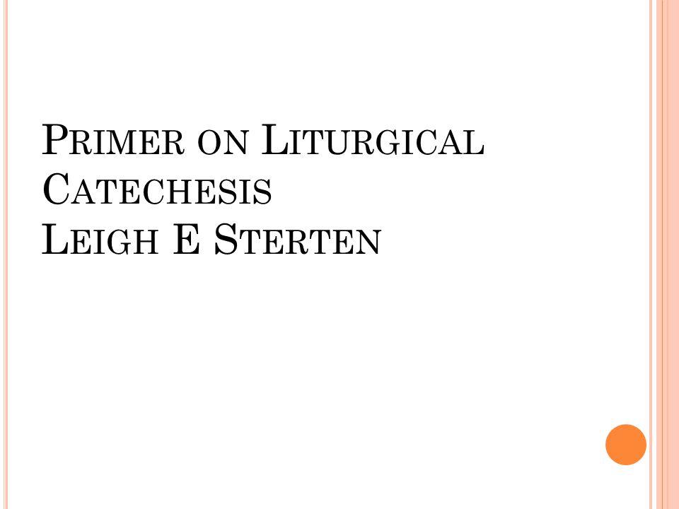 P RIMER ON L ITURGICAL C ATECHESIS L EIGH E S TERTEN