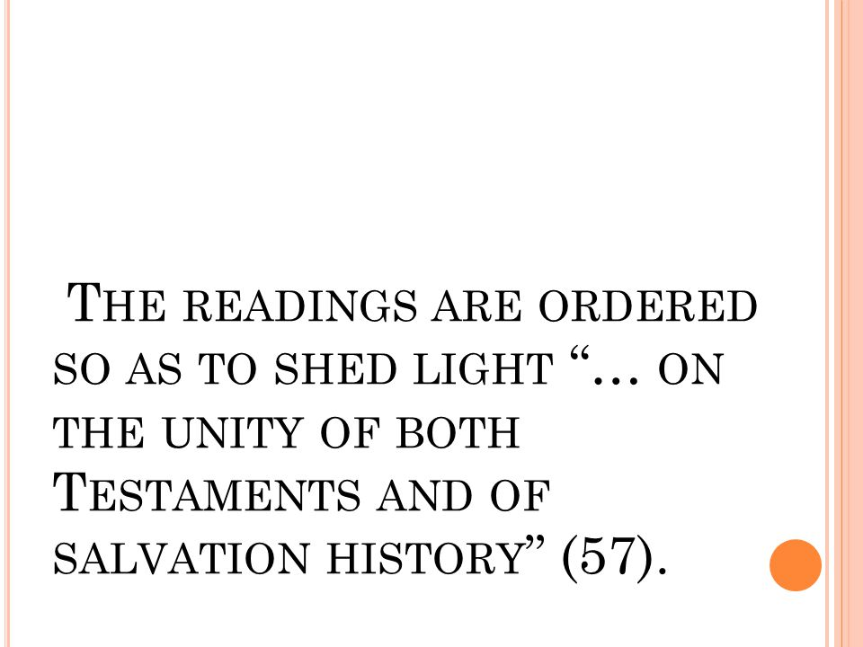 "T HE READINGS ARE ORDERED SO AS TO SHED LIGHT ""… ON THE UNITY OF BOTH T ESTAMENTS AND OF SALVATION HISTORY "" (57)."
