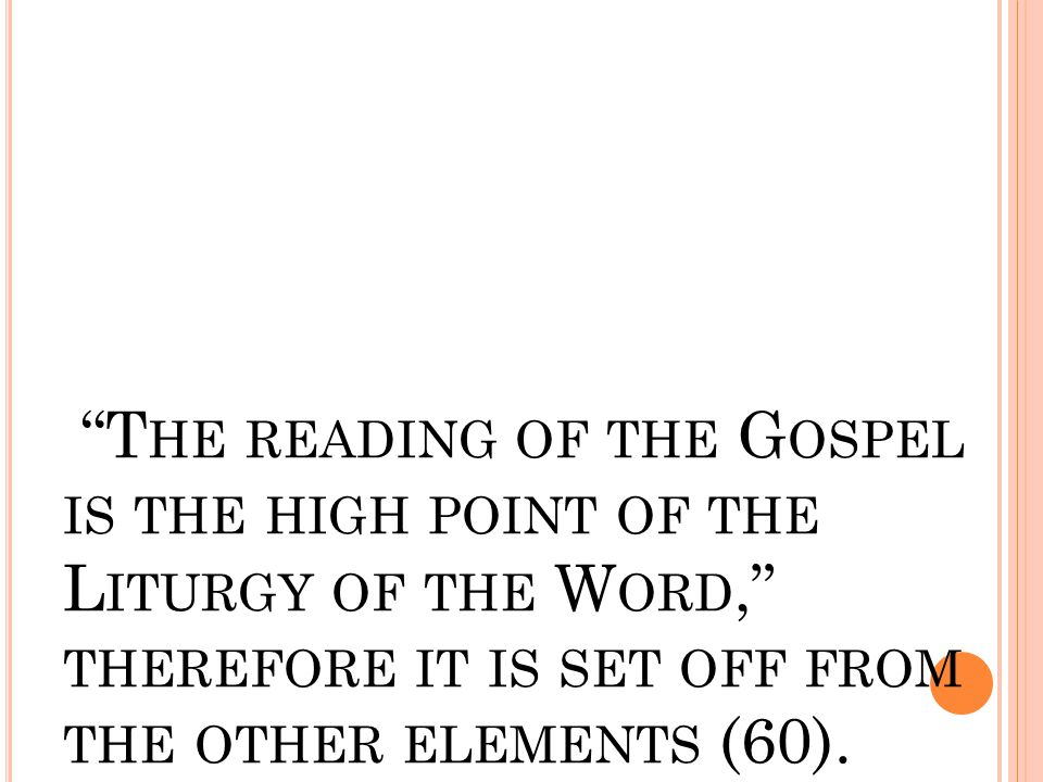 """T HE READING OF THE G OSPEL IS THE HIGH POINT OF THE L ITURGY OF THE W ORD,"" THEREFORE IT IS SET OFF FROM THE OTHER ELEMENTS (60)."