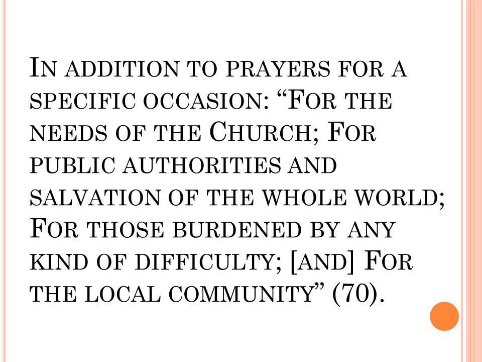 "I N ADDITION TO PRAYERS FOR A SPECIFIC OCCASION : ""F OR THE NEEDS OF THE C HURCH ; F OR PUBLIC AUTHORITIES AND SALVATION OF THE WHOLE WORLD ; F OR THO"