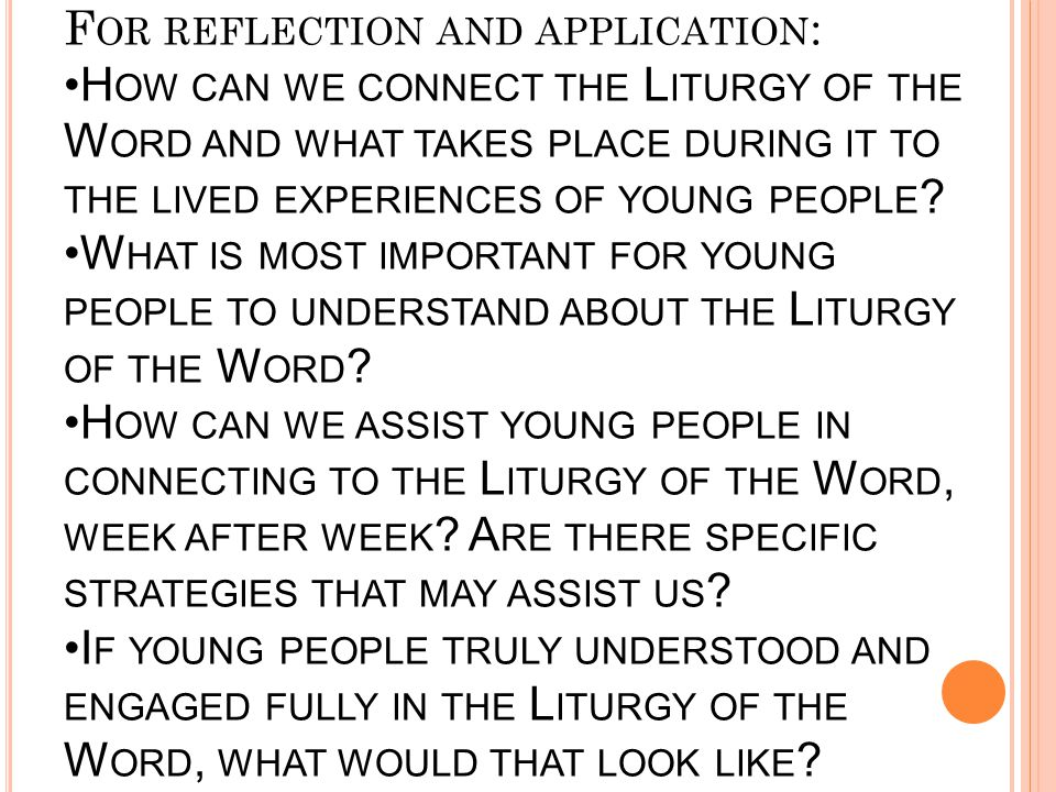 F OR REFLECTION AND APPLICATION : H OW CAN WE CONNECT THE L ITURGY OF THE W ORD AND WHAT TAKES PLACE DURING IT TO THE LIVED EXPERIENCES OF YOUNG PEOPL