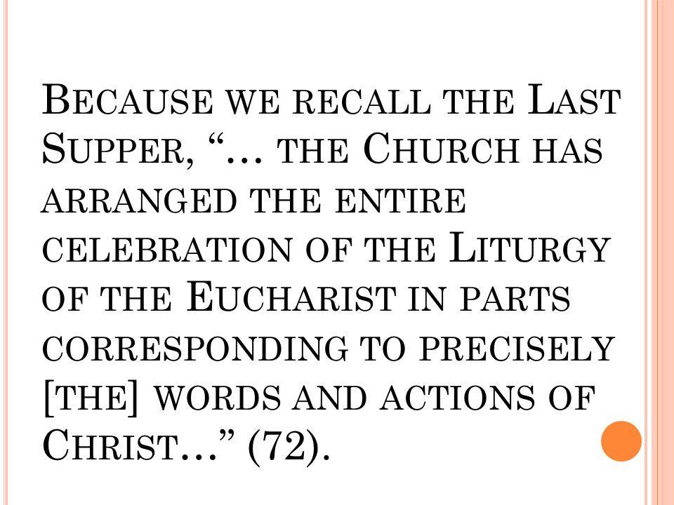 "B ECAUSE WE RECALL THE L AST S UPPER, ""… THE C HURCH HAS ARRANGED THE ENTIRE CELEBRATION OF THE L ITURGY OF THE E UCHARIST IN PARTS CORRESPONDING TO P"