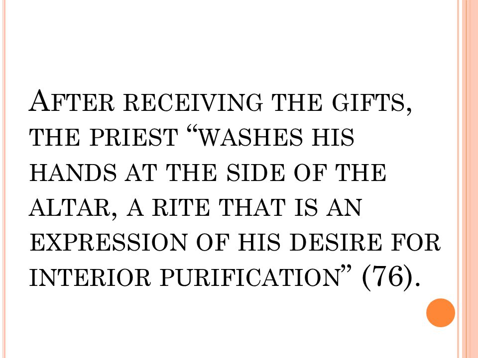 "A FTER RECEIVING THE GIFTS, THE PRIEST "" WASHES HIS HANDS AT THE SIDE OF THE ALTAR, A RITE THAT IS AN EXPRESSION OF HIS DESIRE FOR INTERIOR PURIFICATI"