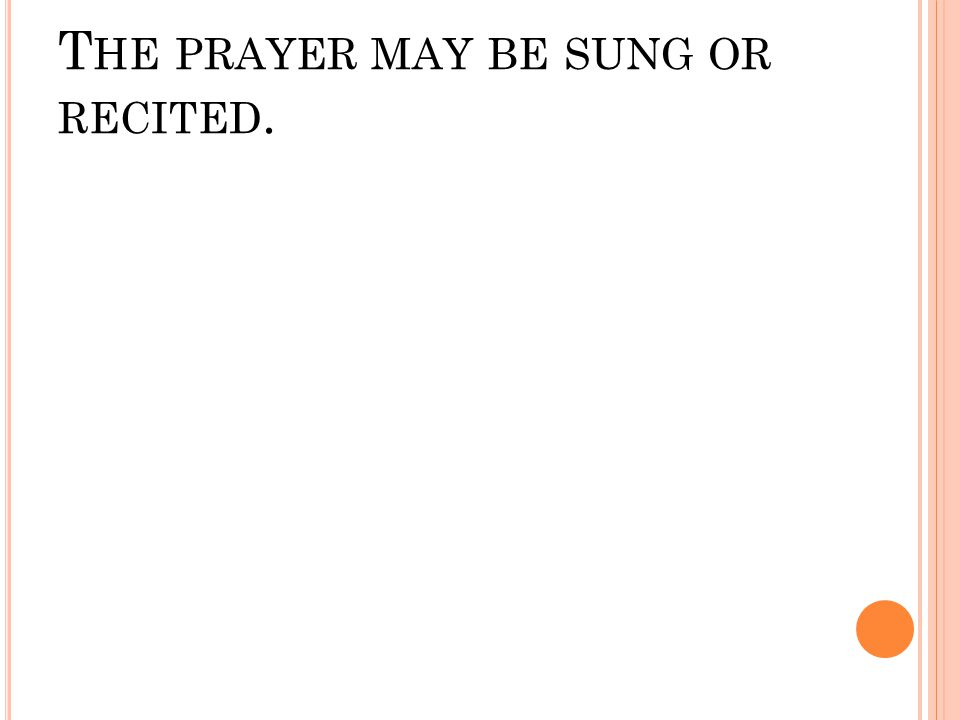 T HE PRAYER MAY BE SUNG OR RECITED.