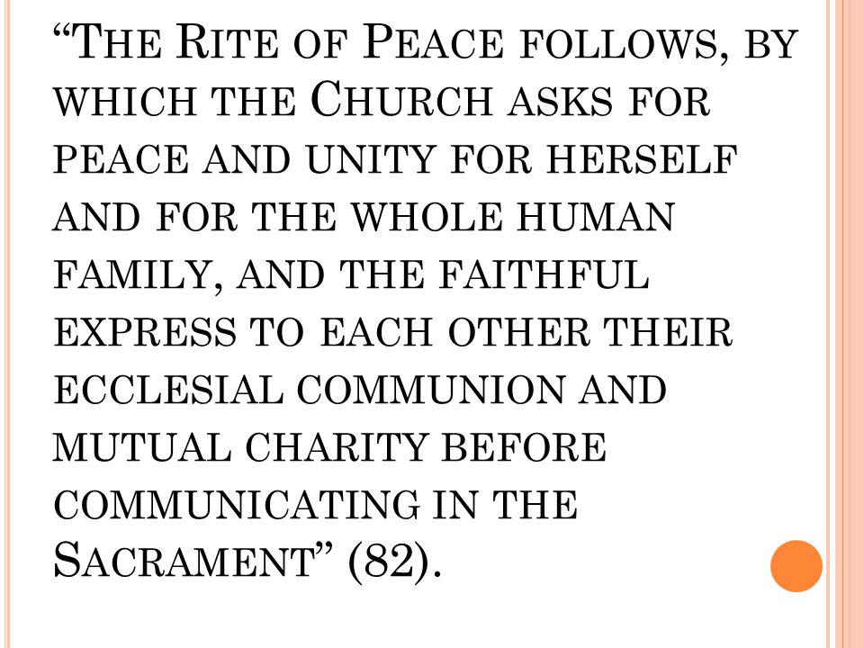 """T HE R ITE OF P EACE FOLLOWS, BY WHICH THE C HURCH ASKS FOR PEACE AND UNITY FOR HERSELF AND FOR THE WHOLE HUMAN FAMILY, AND THE FAITHFUL EXPRESS TO E"