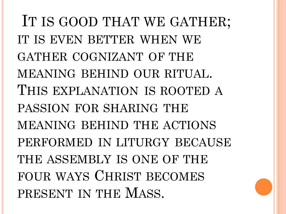I T IS GOOD THAT WE GATHER ; IT IS EVEN BETTER WHEN WE GATHER COGNIZANT OF THE MEANING BEHIND OUR RITUAL. T HIS EXPLANATION IS ROOTED A PASSION FOR SH