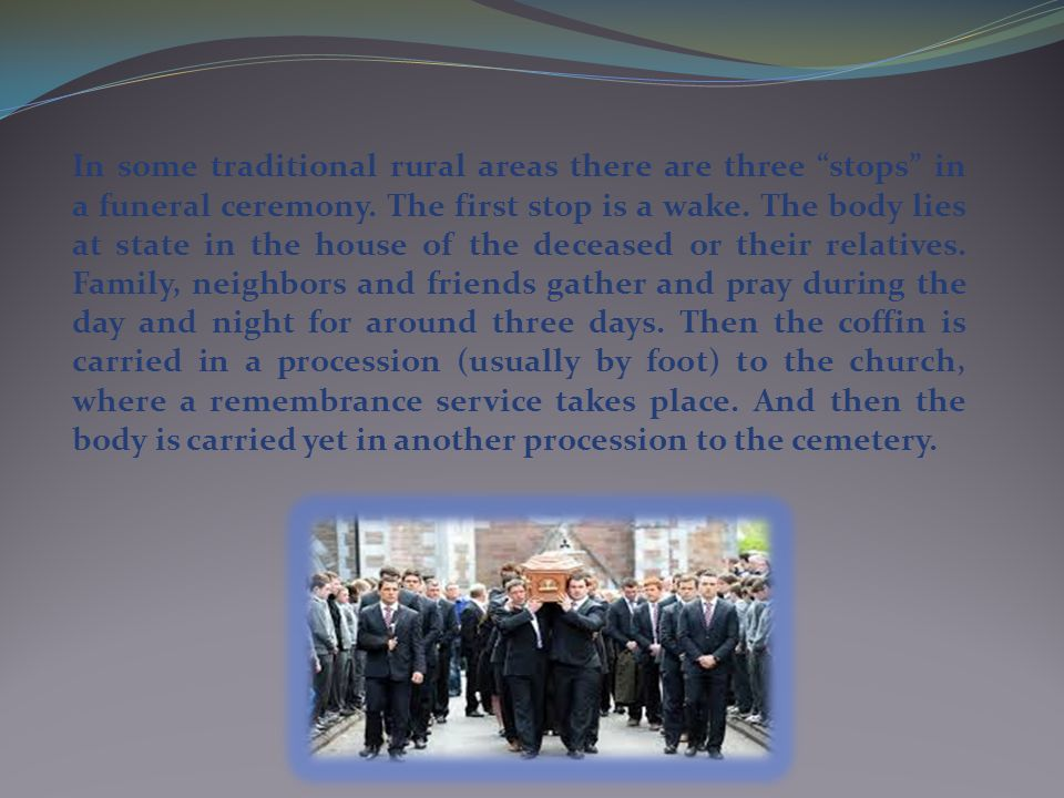 In some traditional rural areas there are three stops in a funeral ceremony.
