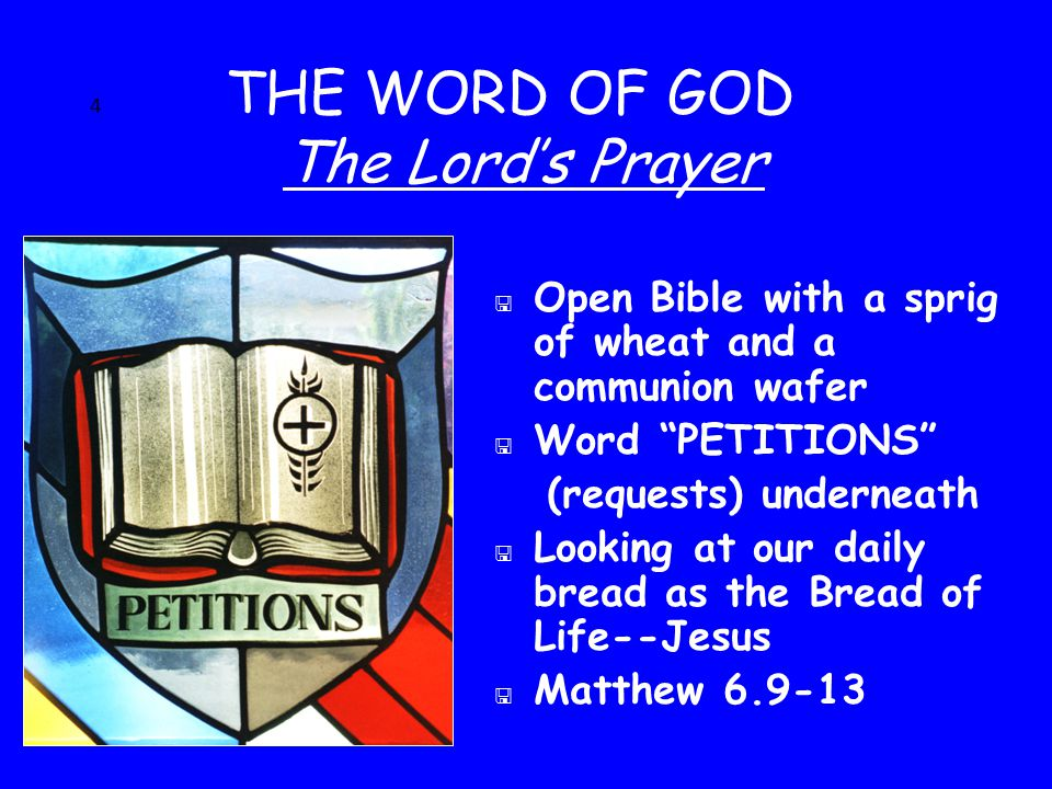 "4 THE WORD OF GOD The Lord's Prayer < Open Bible with a sprig of wheat and a communion wafer < Word ""PETITIONS"" (requests) underneath < Looking at our"