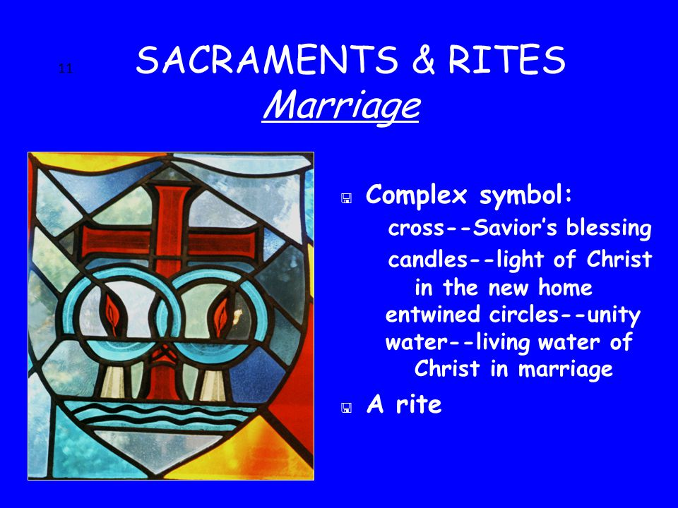 11 SACRAMENTS & RITES Marriage < Complex symbol: cross--Savior's blessing candles--light of Christ in the new home entwined circles--unity water--livi