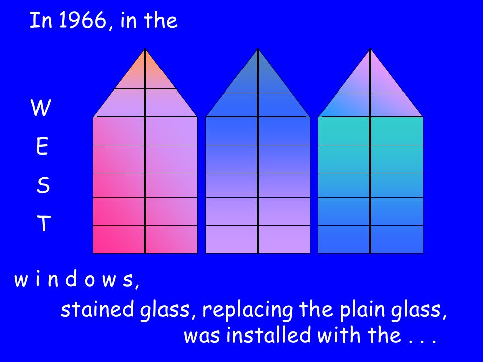 W E S T w i n d o w s, stained glass, replacing the plain glass, was installed with the... In 1966, in the