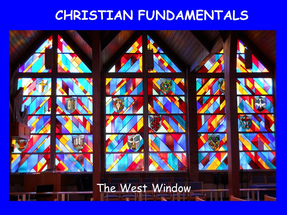 CHRISTIAN FUNDAMENTALS The West Window