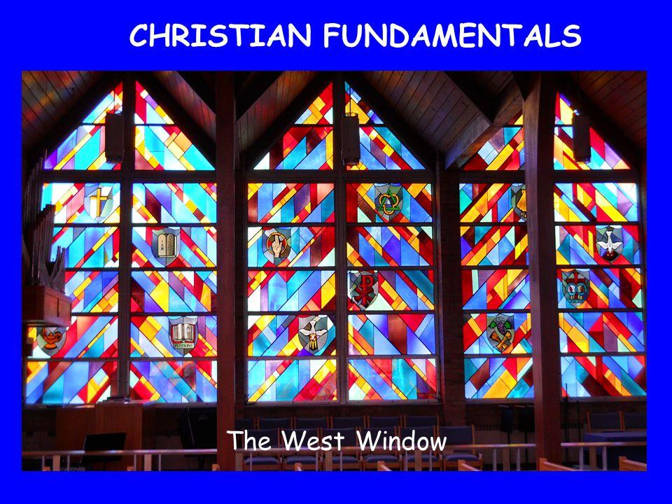 CHRISTIAN FUNDAMENTALS The West Window