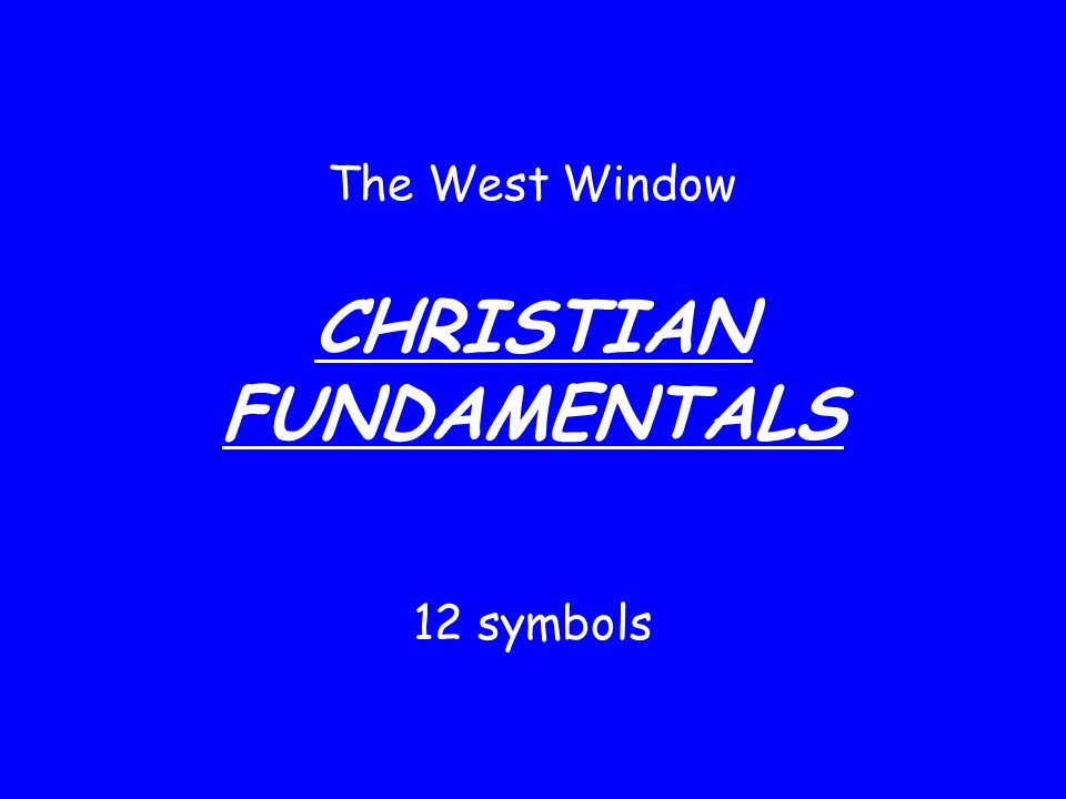 The West Window CHRISTIAN FUNDAMENTALS 12 symbols