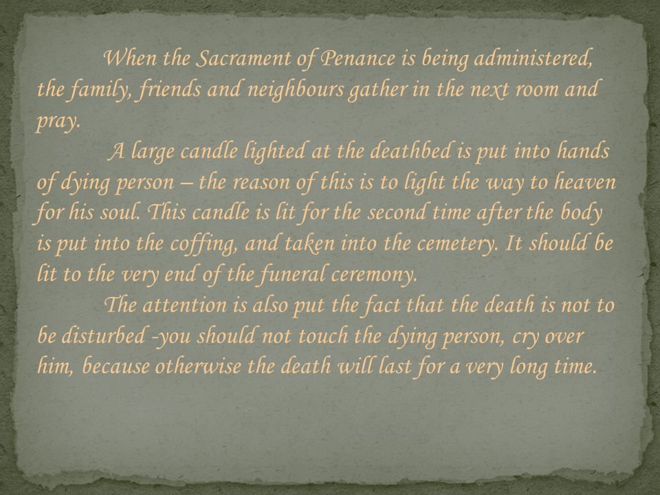 When the Sacrament of Penance is being administered, the family, friends and neighbours gather in the next room and pray. A large candle lighted at th