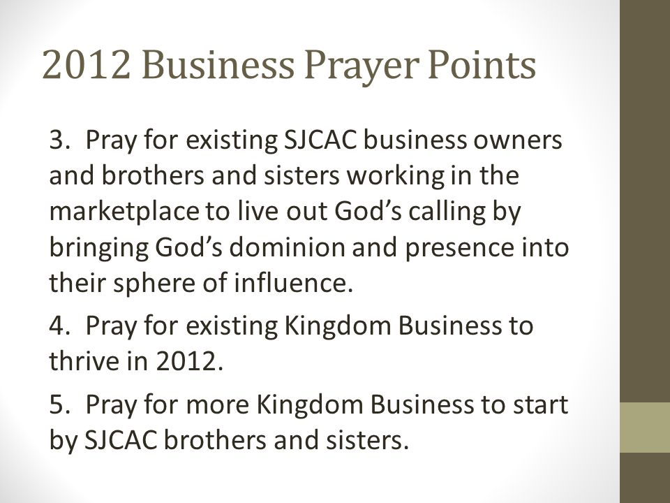 2012 Business Prayer Points 3. Pray for existing SJCAC business owners and brothers and sisters working in the marketplace to live out God's calling b