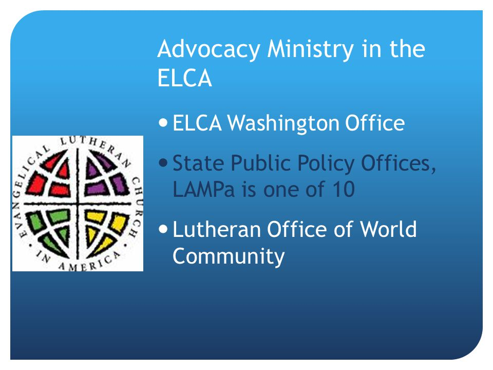 Advocacy Ministry in the ELCA ELCA Washington Office State Public Policy Offices, LAMPa is one of 10 Lutheran Office of World Community