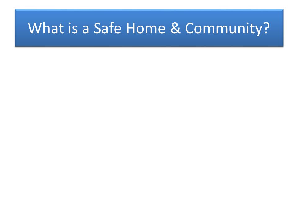 What is a Safe Home & Community?