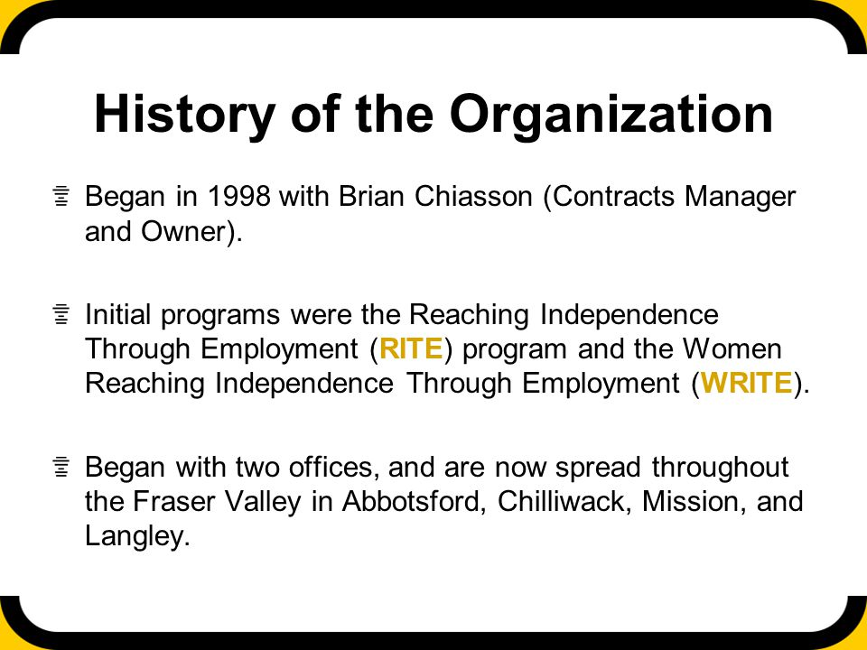 History of the Organization Began in 1998 with Brian Chiasson (Contracts Manager and Owner).