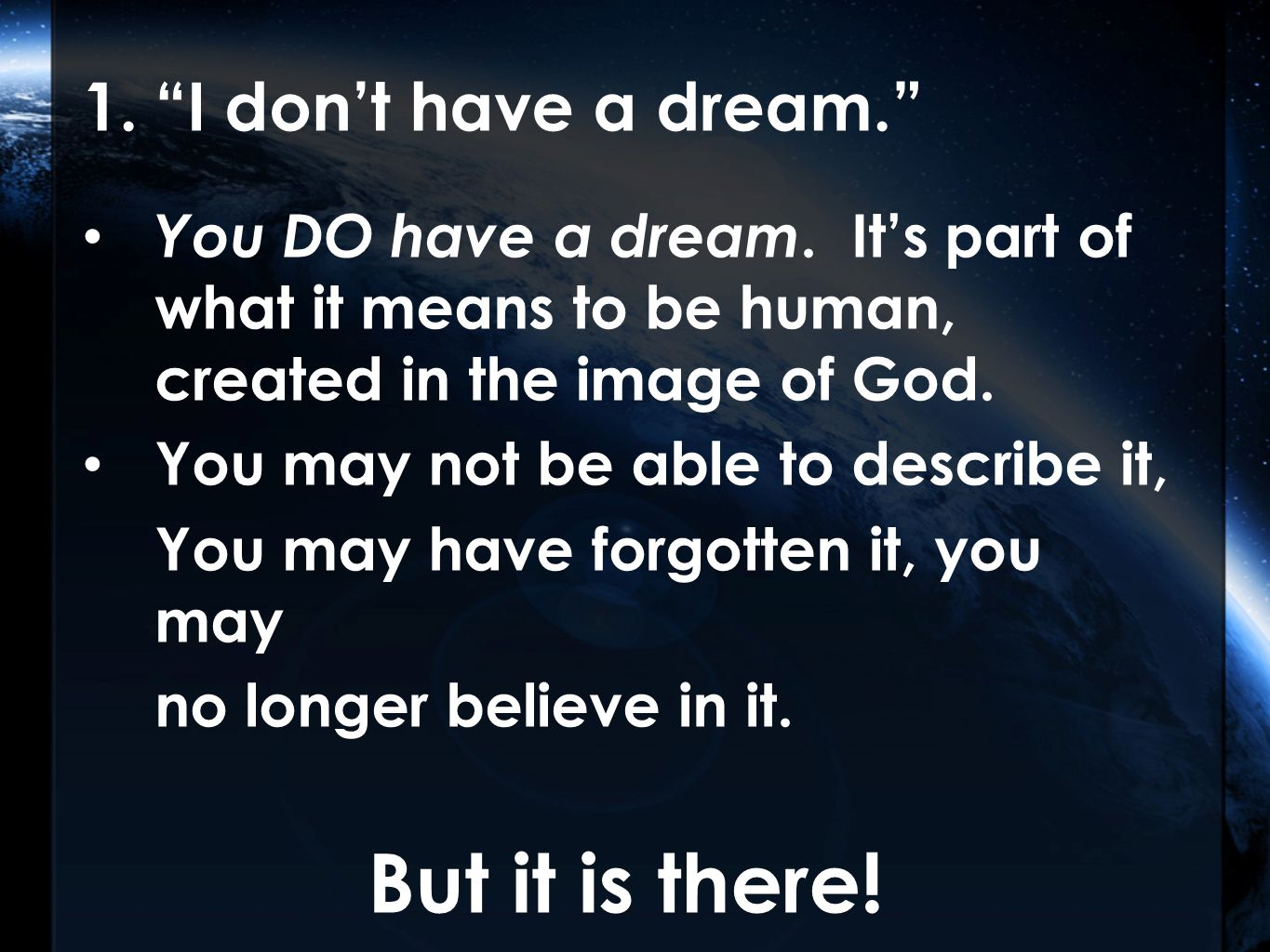 1. I don't have a dream. You DO have a dream.