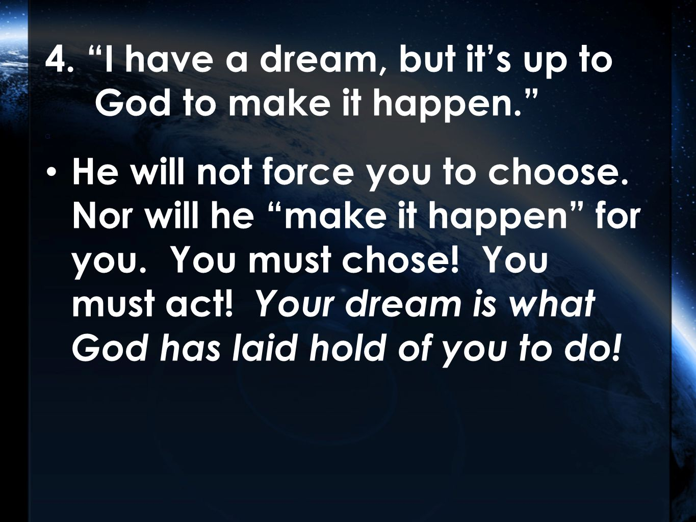 4. I have a dream, but it's up to God to make it happen. a He will not force you to choose.