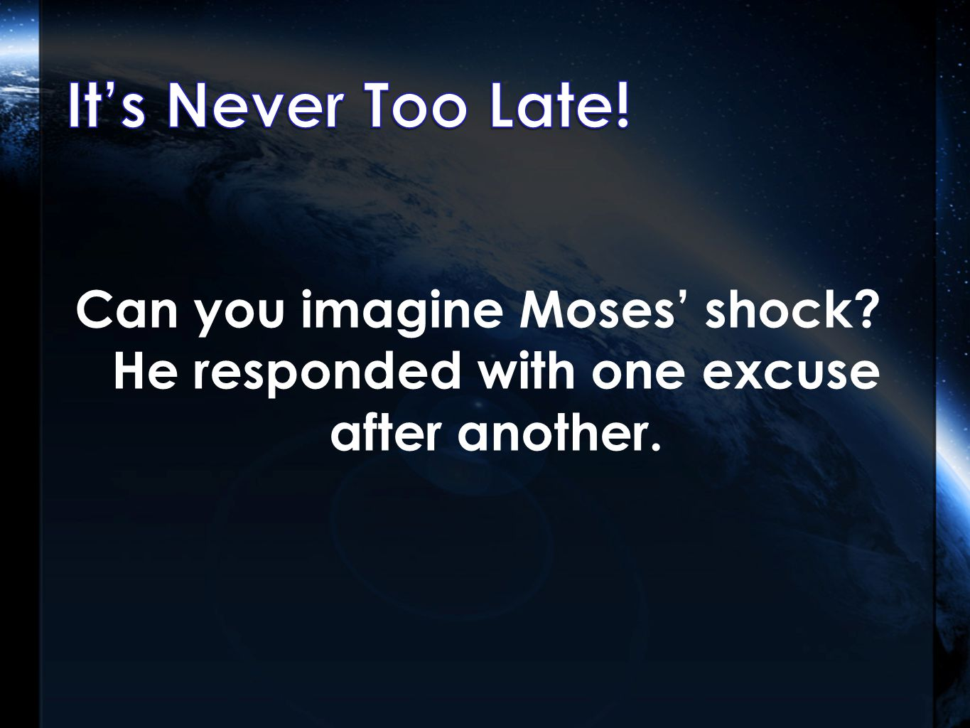 Can you imagine Moses' shock He responded with one excuse after another.