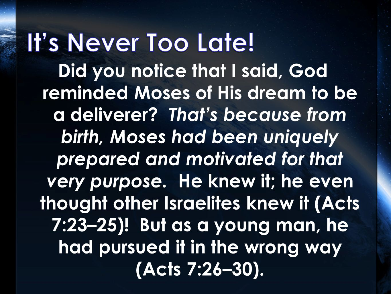 Did you notice that I said, God reminded Moses of His dream to be a deliverer.