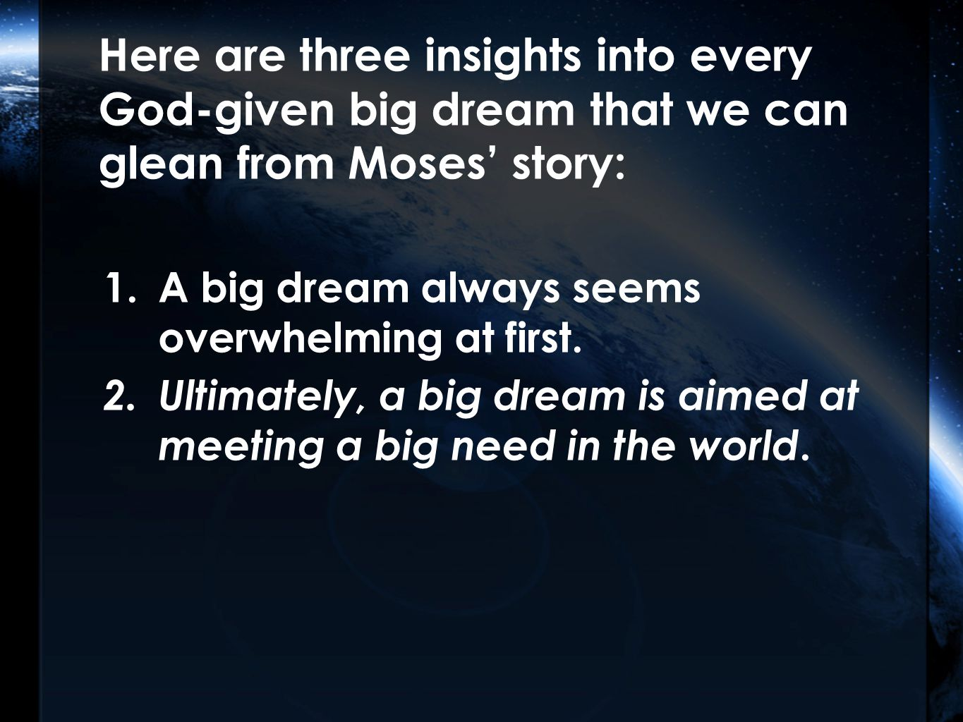 Here are three insights into every God-given big dream that we can glean from Moses' story: 1.A big dream always seems overwhelming at first.