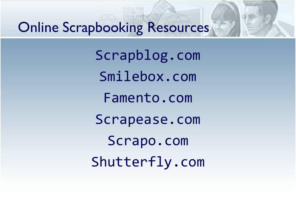 Online Scrapbooking Resources Scrapblog.com Smilebox.com Famento.com Scrapease.com Scrapo.com Shutterfly.com