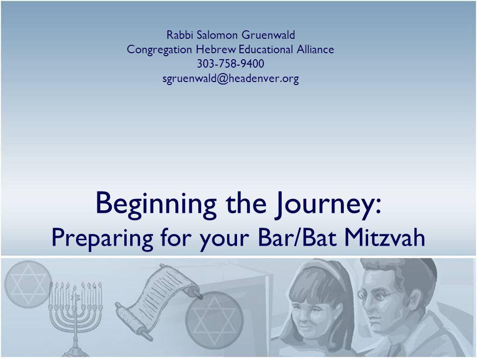 Beginning the Journey: Preparing for your Bar/Bat Mitzvah Rabbi Salomon Gruenwald Congregation Hebrew Educational Alliance 303-758-9400 sgruenwald@hea