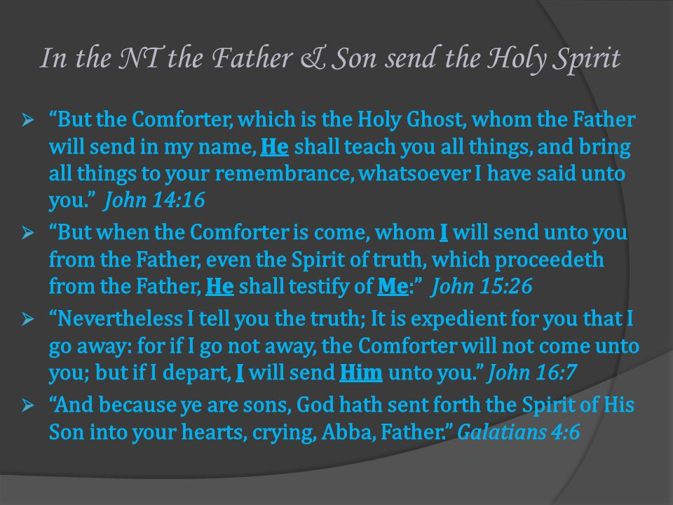 In the NT the Father & Son send the Holy Spirit