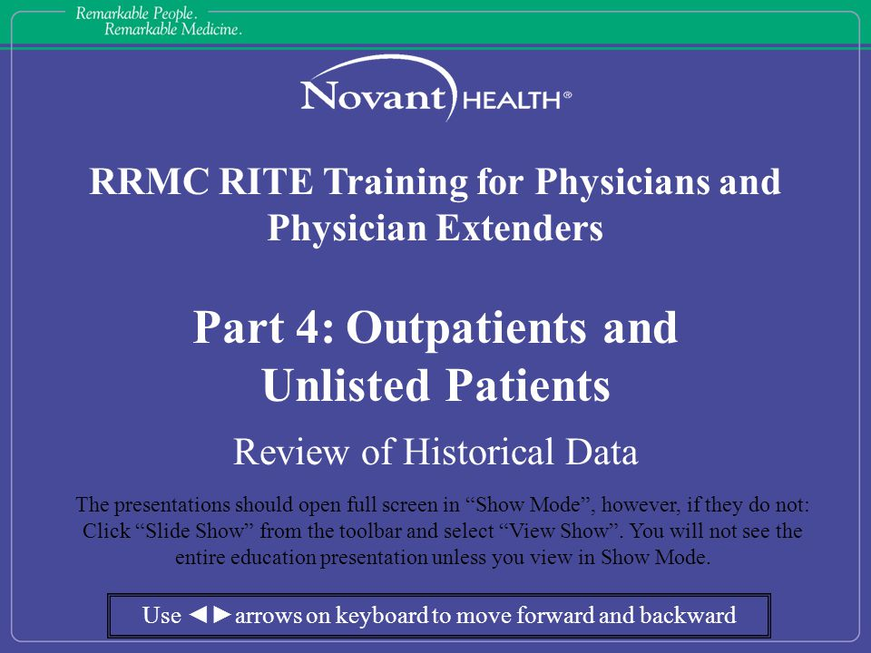 RRMC RITE Training for Physicians and Physician Extenders Part 4: Outpatients and Unlisted Patients Review of Historical Data The presentations should