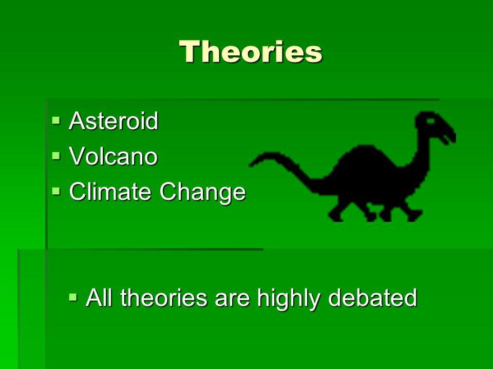 Questions to Consider  Name the theories outlining the dinosaur extinction.