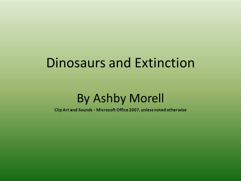 Dinosaurs and Extinction By Ashby Morell Clip Art and Sounds - Microsoft Office 2007, unless noted otherwise