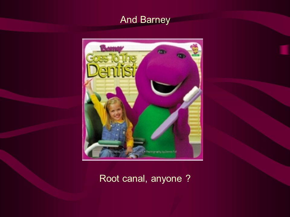 And Barney Root canal, anyone ?