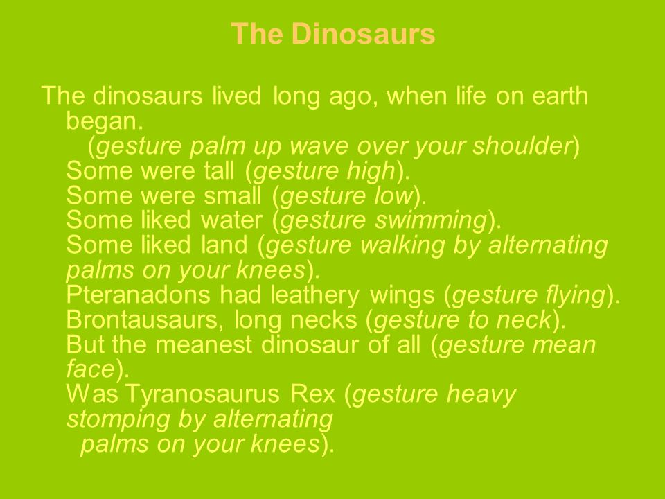 The Dinosaurs The dinosaurs lived long ago, when life on earth began.